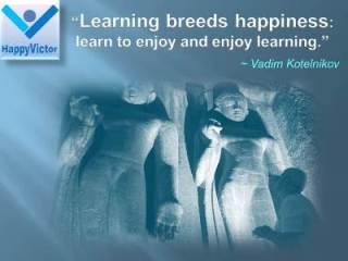 Vadim Kotelnikov quotes, learning breeds happiness - learn to enjoy, enjoy learning
