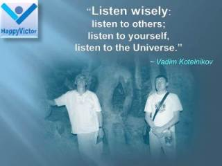 Vadim Kotelnikov quotes: Listen wisely: listen to others; listen to yourself; listen to the Universe.