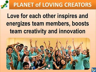 Passionate Team love for each other creativity innovation Planet of Loving Creators Vadim Kotelnikov quotes Loving Creators