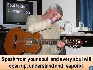 Speak from your soul, and every soul will open up and respond, Vadim Kotelnikov inspirational quotes
