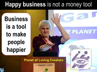 Vadim Kotelnikov quotes Happy business is a tool to make people happier, loveful business
