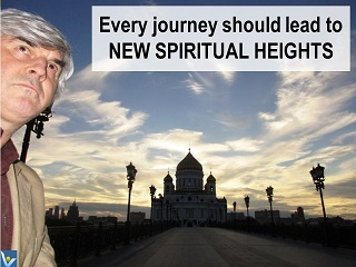Vadim Kotelnikov Self-discovery quotes Every journey should lead to new spiritual heights