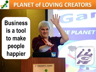 Business is a tool to make people happier Planet of Loving Creators Vadim Kotelnikov