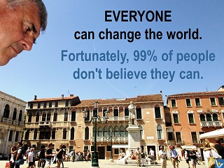 Vadim Kotelnikov humorous quotes Everyone can change the World. Fortunately, 99% of people don't believe they can