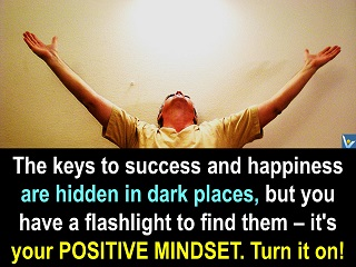 Positive Mindset, Positive Attitude as a flashlight to find the keys to success and happiness, Vadim Kotelnikov quotes